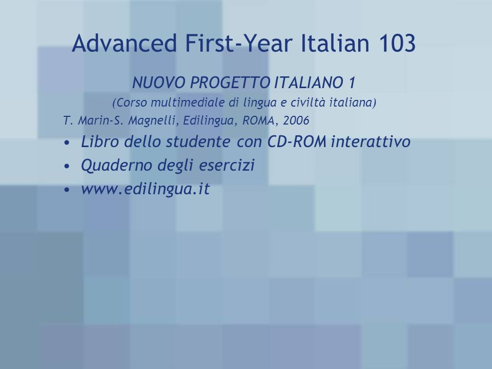 Advanced First-Year Italian 103 NUOVO PROGETTO ITALIANO 1 (Corso multimediale di lingua e civiltà italiana) T.