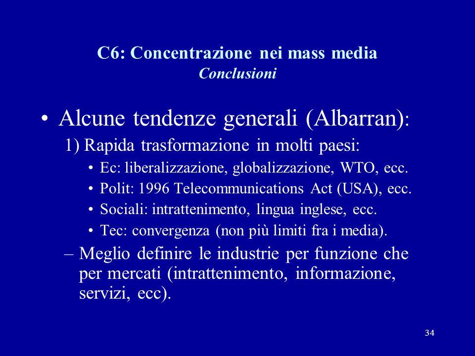 34 C6: Concentrazione nei mass media Conclusioni Alcune tendenze generali (Albarran) : 1) Rapida trasformazione in molti paesi: Ec: liberalizzazione, globalizzazione, WTO, ecc.
