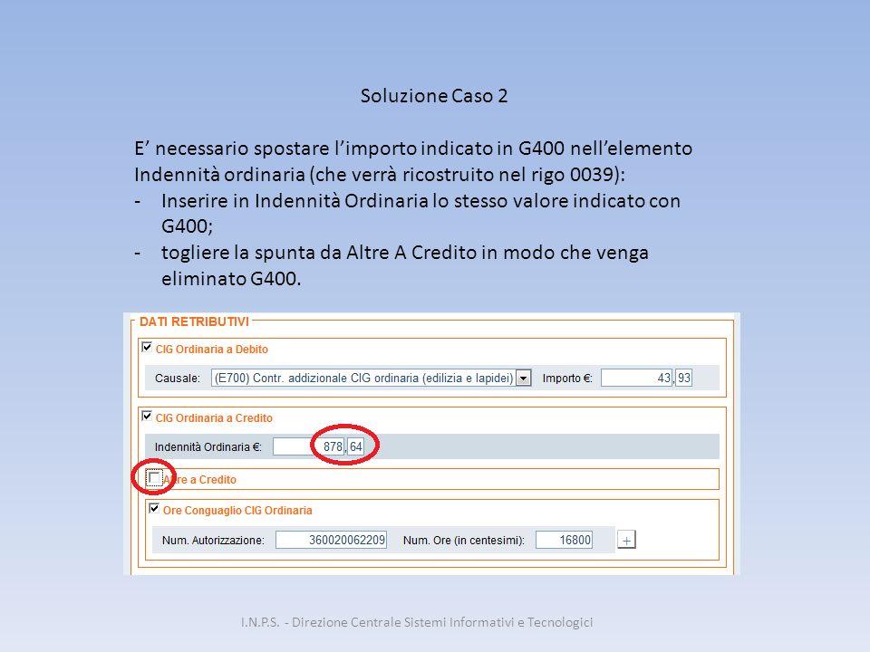 I.N.P.S. - Direzione Centrale Sistemi Informativi e Tecnologici Soluzione Caso 2 E' necessario spostare l'importo indicato in G400 nell'elemento Inden