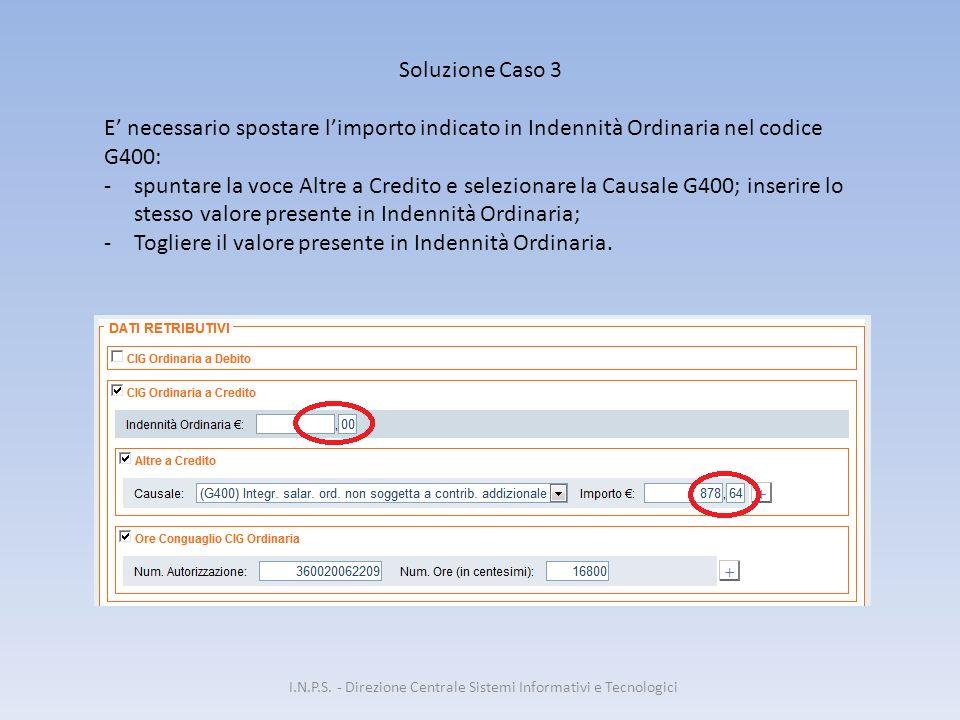 I.N.P.S. - Direzione Centrale Sistemi Informativi e Tecnologici Soluzione Caso 3 E' necessario spostare l'importo indicato in Indennità Ordinaria nel