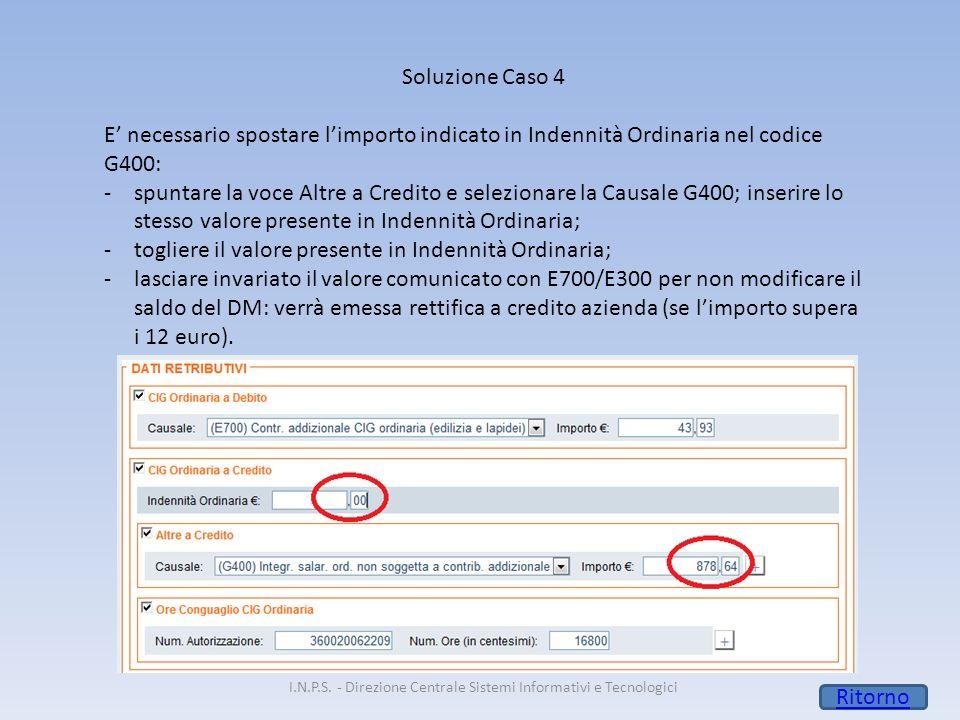 I.N.P.S. - Direzione Centrale Sistemi Informativi e Tecnologici Soluzione Caso 4 E' necessario spostare l'importo indicato in Indennità Ordinaria nel