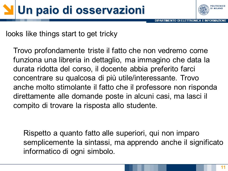 DIPARTIMENTO DI ELETTRONICA E INFORMAZIONE Un paio di osservazioni 11 looks like things start to get tricky Trovo profondamente triste il fatto che no