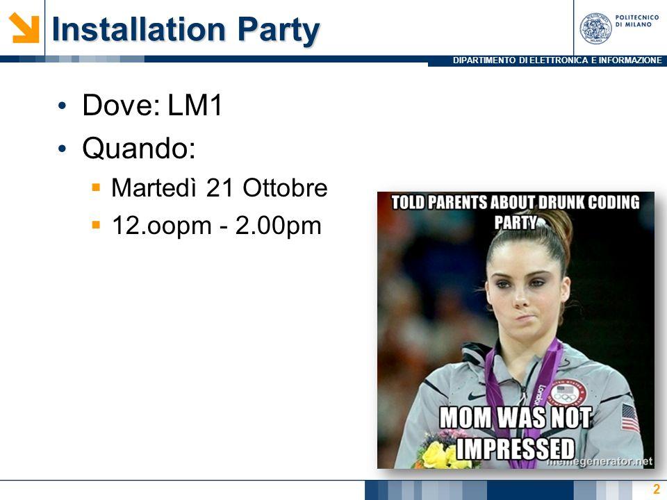 DIPARTIMENTO DI ELETTRONICA E INFORMAZIONE Installation Party Dove: LM1 Quando:  Martedì 21 Ottobre  12.oopm - 2.00pm 2
