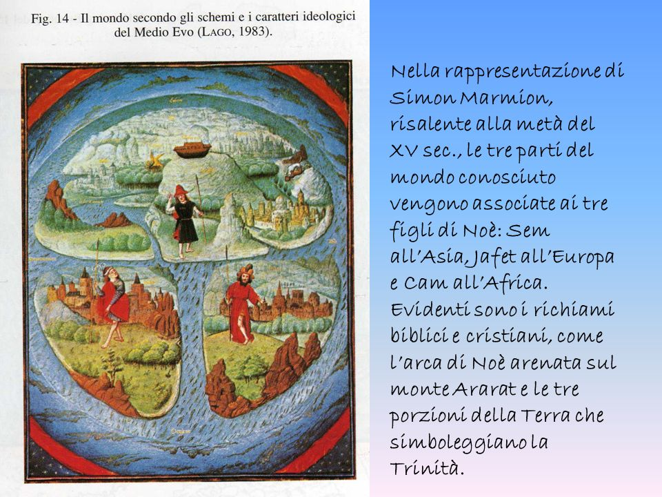 Nella rappresentazione di Simon Marmion, risalente alla metà del XV sec., le tre parti del mondo conosciuto vengono associate ai tre figli di Noè: Sem