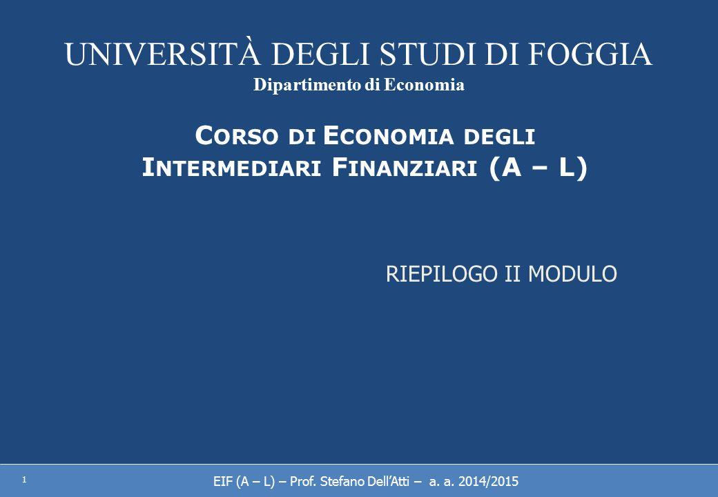 UNIVERSITÀ DEGLI STUDI DI FOGGIA Dipartimento di Economia 1 C ORSO DI E CONOMIA DEGLI I NTERMEDIARI F INANZIARI (A – L) RIEPILOGO II MODULO EIF (A – L