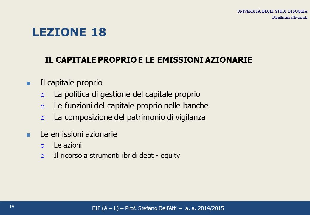 14 LEZIONE 18 IL CAPITALE PROPRIO E LE EMISSIONI AZIONARIE Il capitale proprio  La politica di gestione del capitale proprio  Le funzioni del capita