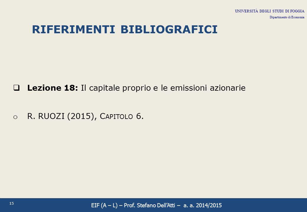 15 RIFERIMENTI BIBLIOGRAFICI  Lezione 18: Il capitale proprio e le emissioni azionarie o R. RUOZI (2015), C APITOLO 6. UNIVERSITÀ DEGLI STUDI DI FOGG