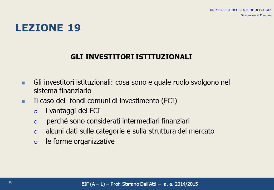 18 LEZIONE 19 GLI INVESTITORI ISTITUZIONALI Gli investitori istituzionali: cosa sono e quale ruolo svolgono nel sistema finanziario Il caso dei fondi