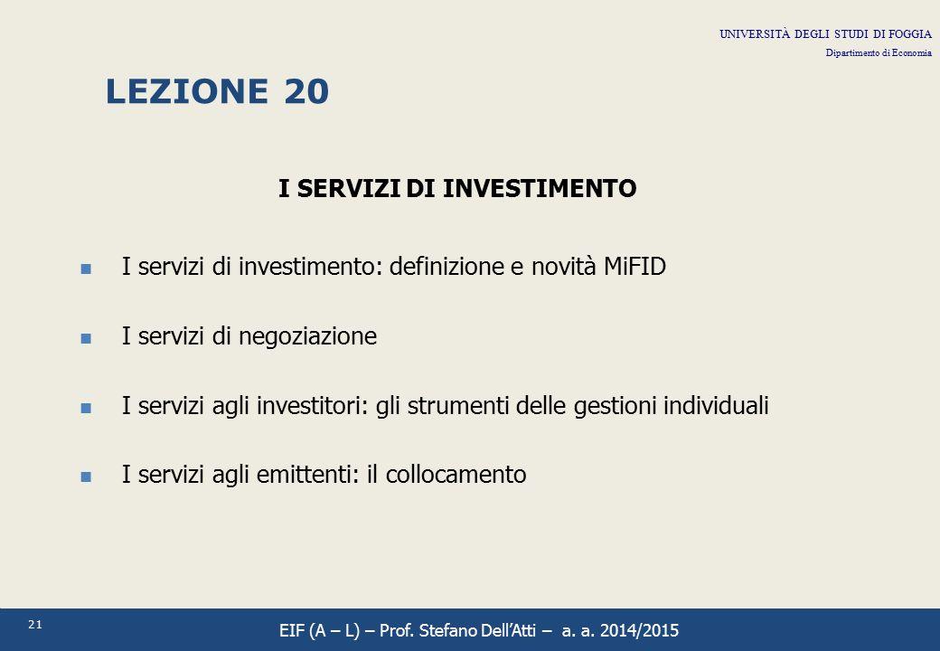 21 LEZIONE 20 I SERVIZI DI INVESTIMENTO I servizi di investimento: definizione e novità MiFID I servizi di negoziazione I servizi agli investitori: gl