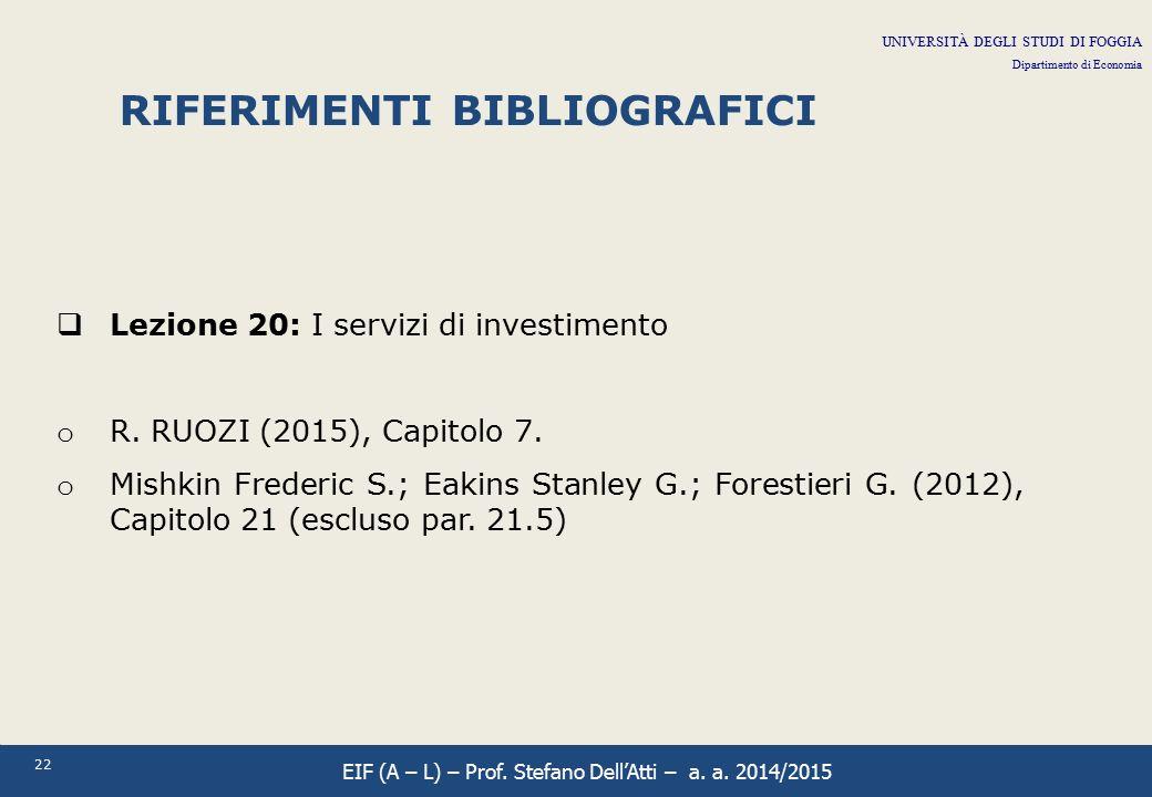 22 RIFERIMENTI BIBLIOGRAFICI  Lezione 20: I servizi di investimento o R. RUOZI (2015), Capitolo 7. o Mishkin Frederic S.; Eakins Stanley G.; Forestie