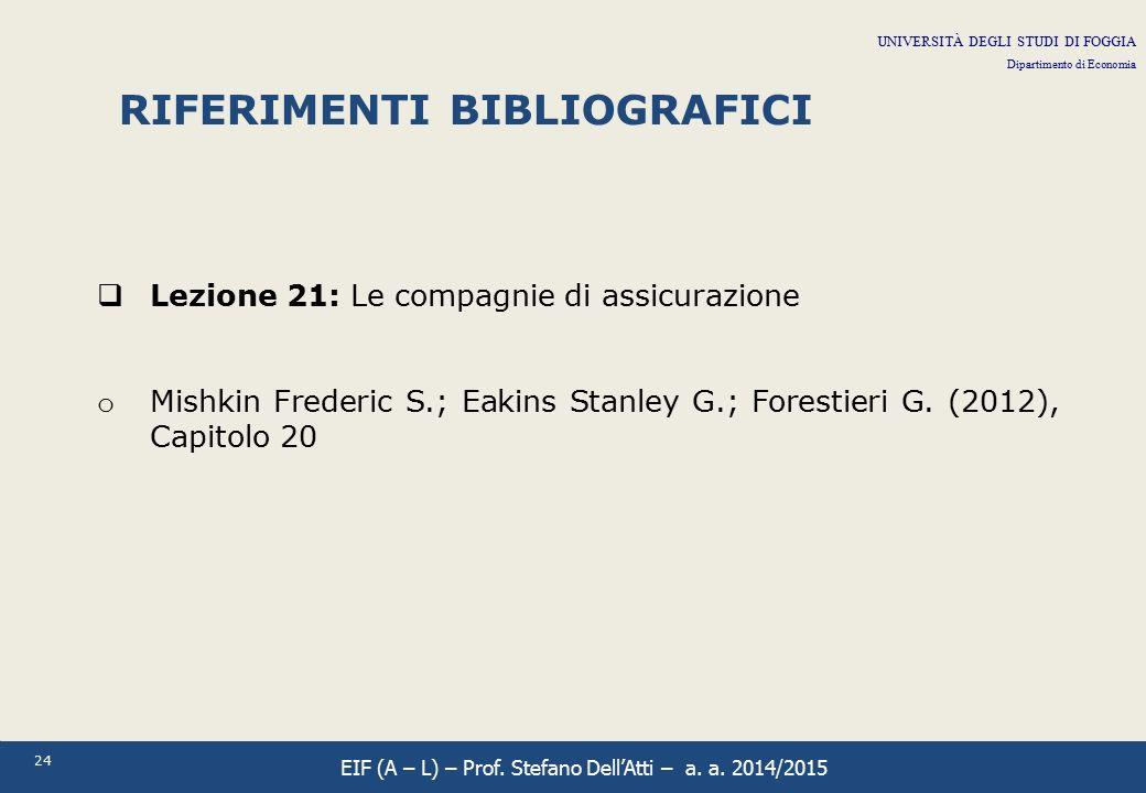 24 RIFERIMENTI BIBLIOGRAFICI  Lezione 21: Le compagnie di assicurazione o Mishkin Frederic S.; Eakins Stanley G.; Forestieri G. (2012), Capitolo 20 U
