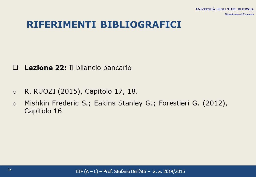 26 RIFERIMENTI BIBLIOGRAFICI  Lezione 22: Il bilancio bancario o R. RUOZI (2015), Capitolo 17, 18. o Mishkin Frederic S.; Eakins Stanley G.; Forestie