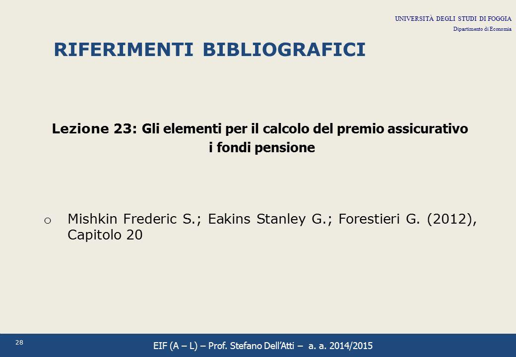28 RIFERIMENTI BIBLIOGRAFICI Lezione 23: Gli elementi per il calcolo del premio assicurativo i fondi pensione o Mishkin Frederic S.; Eakins Stanley G.