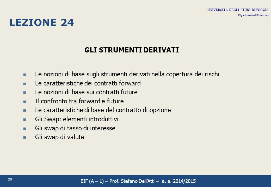 29 LEZIONE 24 GLI STRUMENTI DERIVATI Le nozioni di base sugli strumenti derivati nella copertura dei rischi Le caratteristiche dei contratti forward L