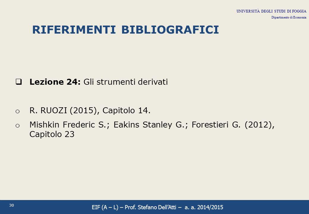30  Lezione 24: Gli strumenti derivati o R. RUOZI (2015), Capitolo 14. o Mishkin Frederic S.; Eakins Stanley G.; Forestieri G. (2012), Capitolo 23 RI