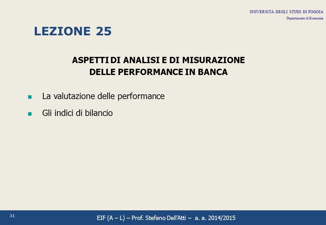31 LEZIONE 25 ASPETTI DI ANALISI E DI MISURAZIONE DELLE PERFORMANCE IN BANCA La valutazione delle performance Gli indici di bilancio UNIVERSITÀ DEGLI