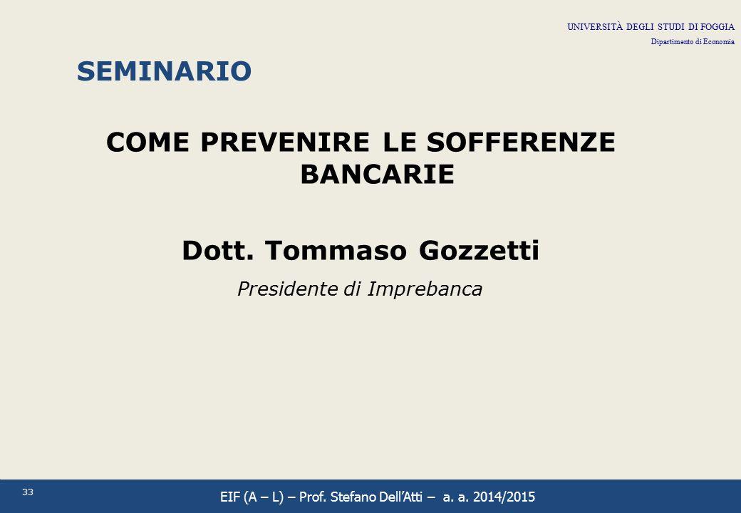 33 SEMINARIO COME PREVENIRE LE SOFFERENZE BANCARIE Dott. Tommaso Gozzetti Presidente di Imprebanca UNIVERSITÀ DEGLI STUDI DI FOGGIA Dipartimento di Ec