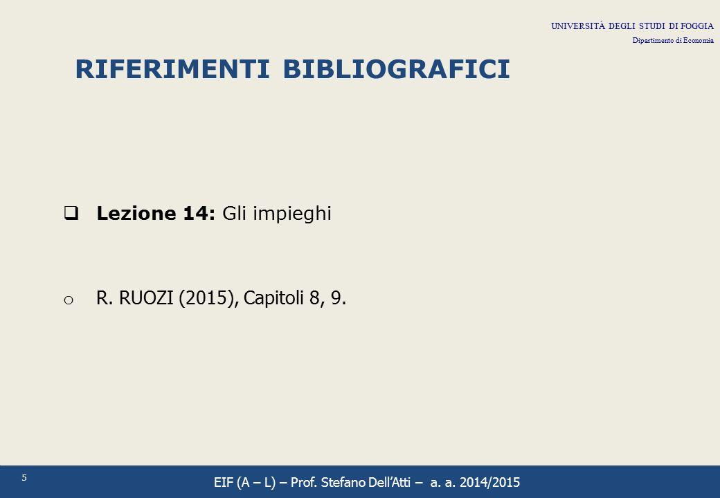 5 RIFERIMENTI BIBLIOGRAFICI  Lezione 14: Gli impieghi o R. RUOZI (2015), Capitoli 8, 9. UNIVERSITÀ DEGLI STUDI DI FOGGIA Dipartimento di Economia EIF