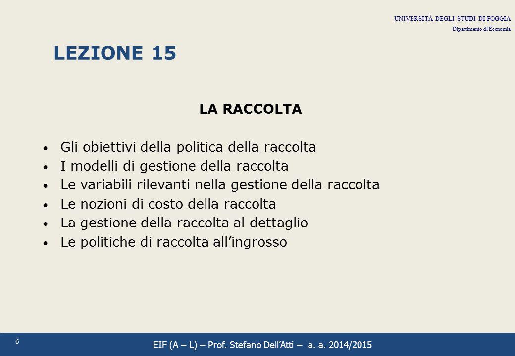 6 LEZIONE 15 LA RACCOLTA Gli obiettivi della politica della raccolta I modelli di gestione della raccolta Le variabili rilevanti nella gestione della
