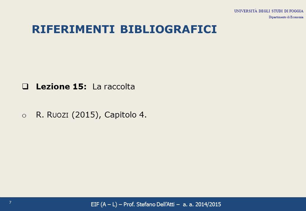 7 RIFERIMENTI BIBLIOGRAFICI  Lezione 15: La raccolta o R. R UOZI (2015), Capitolo 4. UNIVERSITÀ DEGLI STUDI DI FOGGIA Dipartimento di Economia EIF (A