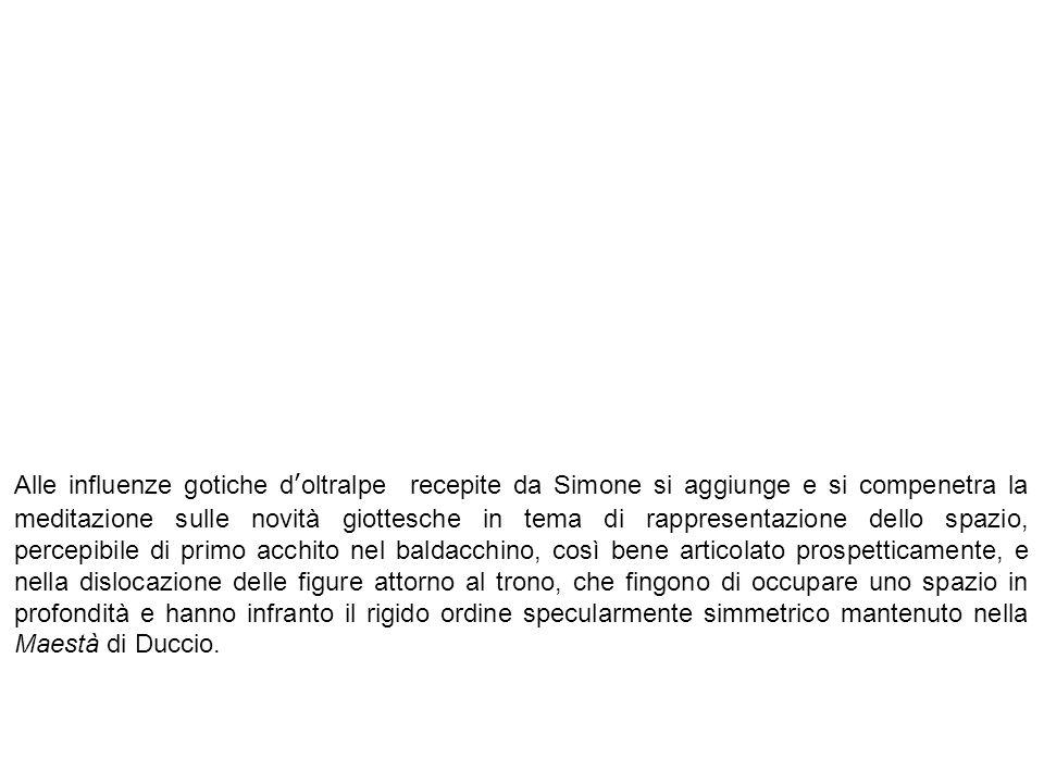 Alle influenze gotiche d'oltralpe recepite da Simone si aggiunge e si compenetra la meditazione sulle novità giottesche in tema di rappresentazione de