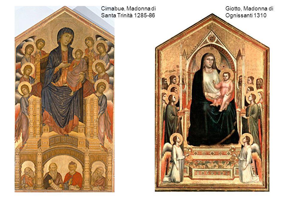 Cimabue, Madonna di Santa Trinità 1285-86 Giotto, Madonna di Ognissanti 1310