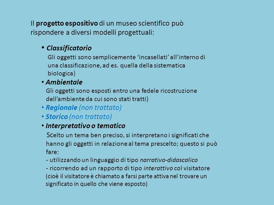 Il progetto espositivo di un museo scientifico può rispondere a diversi modelli progettuali: Classificatorio Gli oggetti sono semplicemente 'incasella