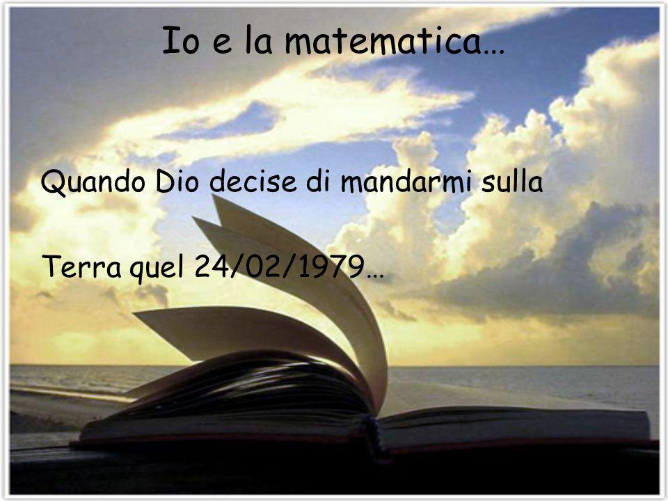 Io e la matematica… Già 6 numeri erano nel mio codice genetico!!!....