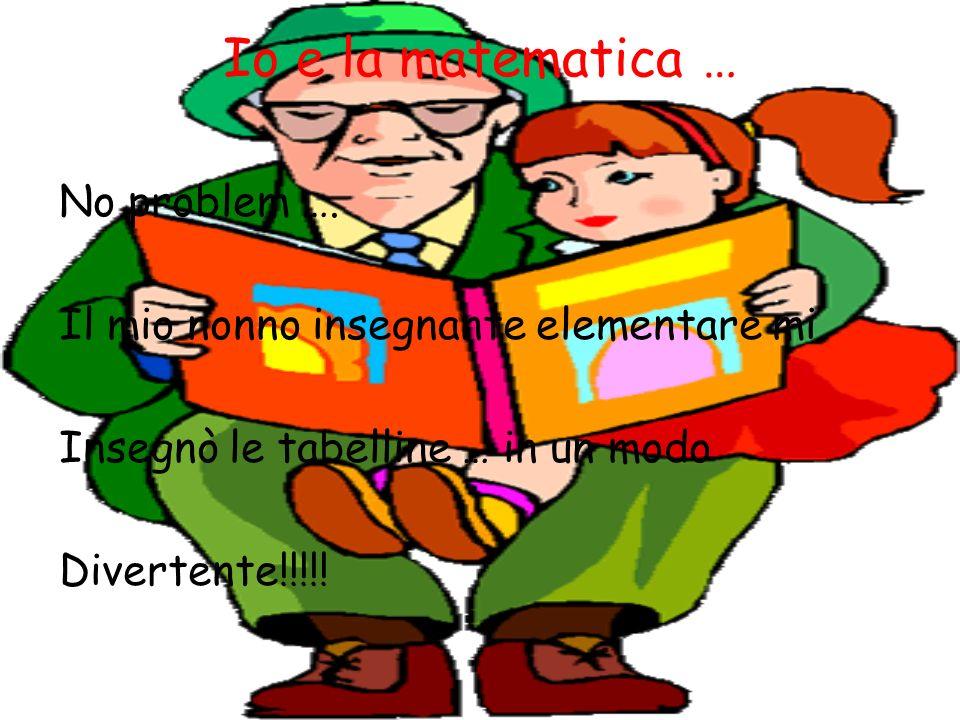 Io e la matematica … Usando i fagioli e i boccacci mi insegnò un modo semplice per imparare le tabelline!!!!...Che bravo il mio nonnino!!!...contiamo insieme i fagioli!!!...
