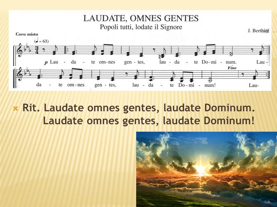  Rit. Laudate omnes gentes, laudate Dominum. Laudate omnes gentes, laudate Dominum!
