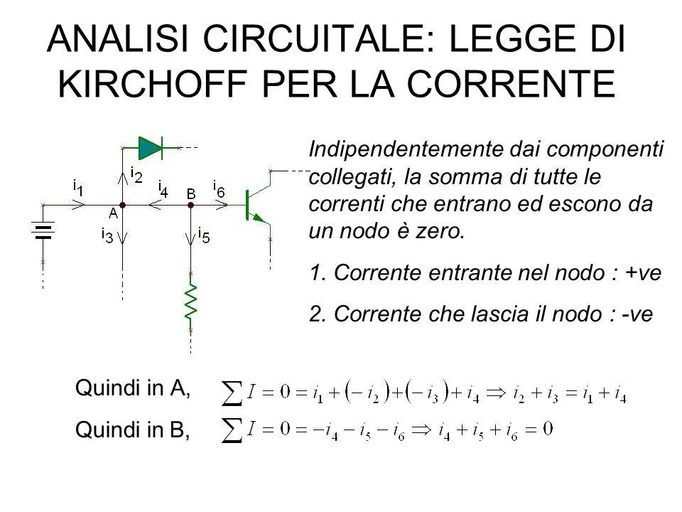 ANALISI CIRCUITALE: LEGGE DI KIRCHOFF PER LA CORRENTE Indipendentemente dai componenti collegati, la somma di tutte le correnti che entrano ed escono