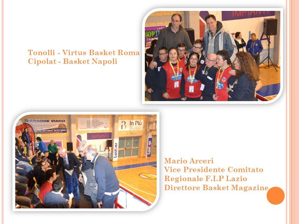 Mario Arceri Vice Presidente Comitato Regionale F.I.P Lazio Direttore Basket Magazine Tonolli - Virtus Basket Roma Cipolat - Basket Napoli