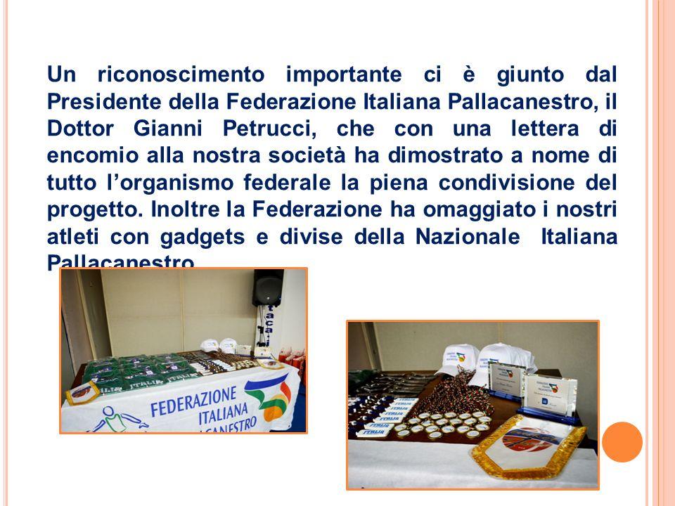 Un riconoscimento importante ci è giunto dal Presidente della Federazione Italiana Pallacanestro, il Dottor Gianni Petrucci, che con una lettera di encomio alla nostra società ha dimostrato a nome di tutto l'organismo federale la piena condivisione del progetto.