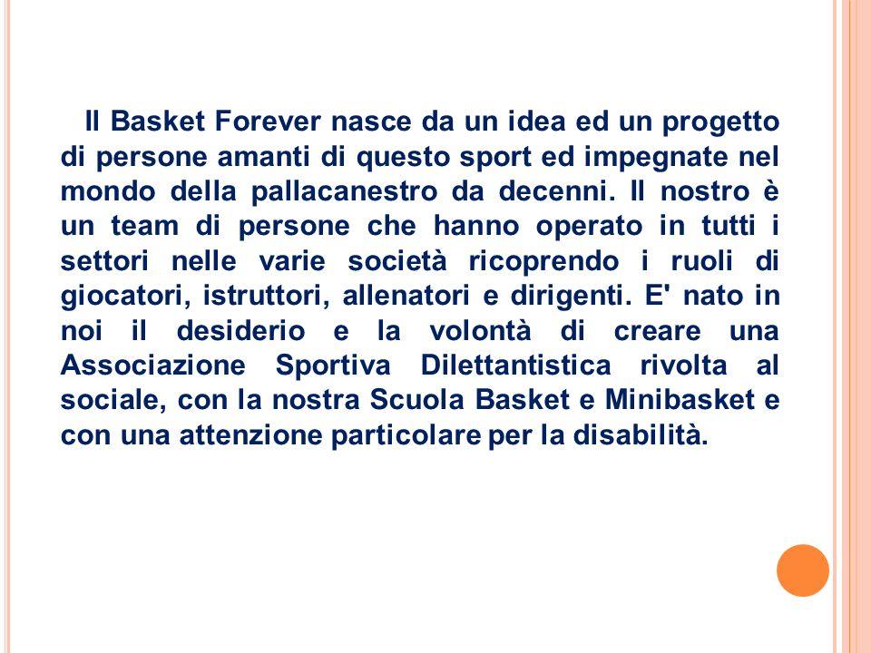 Il Basket Forever nasce da un idea ed un progetto di persone amanti di questo sport ed impegnate nel mondo della pallacanestro da decenni. Il nostro è