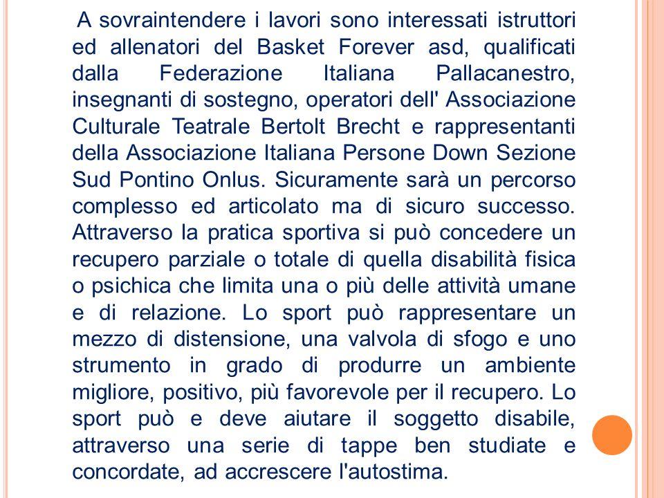 A sovraintendere i lavori sono interessati istruttori ed allenatori del Basket Forever asd, qualificati dalla Federazione Italiana Pallacanestro, inse