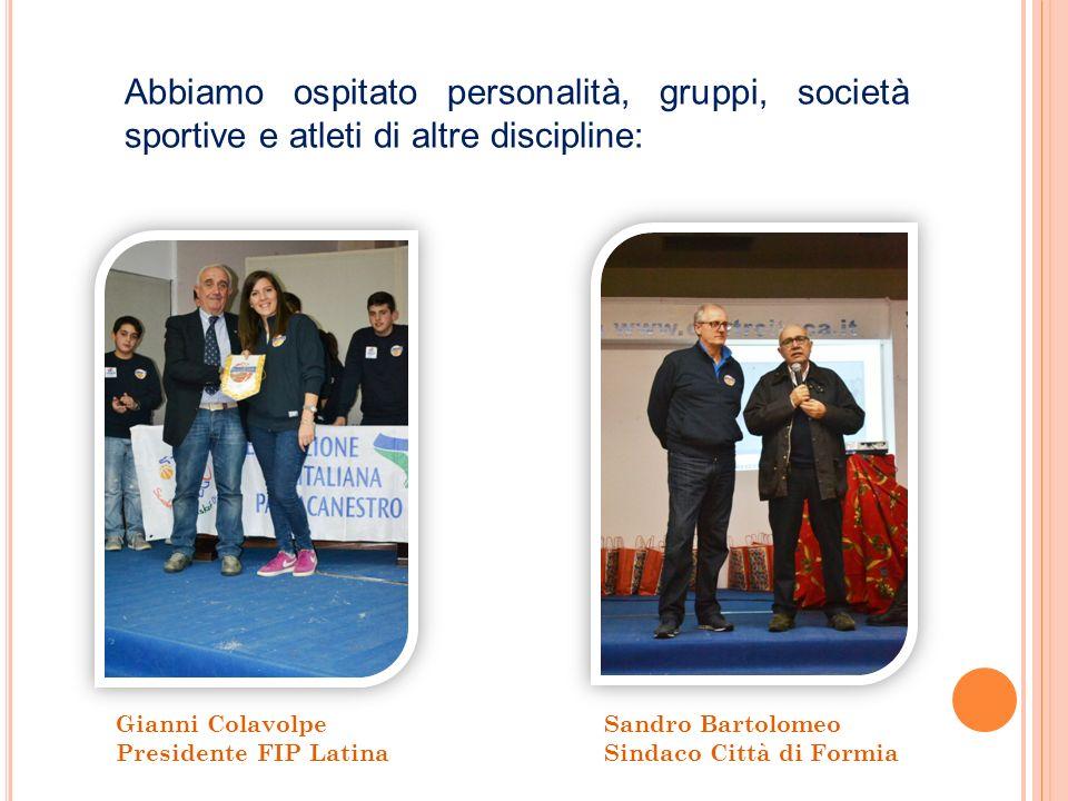 Abbiamo ospitato personalità, gruppi, società sportive e atleti di altre discipline: Gianni Colavolpe Presidente FIP Latina Sandro Bartolomeo Sindaco