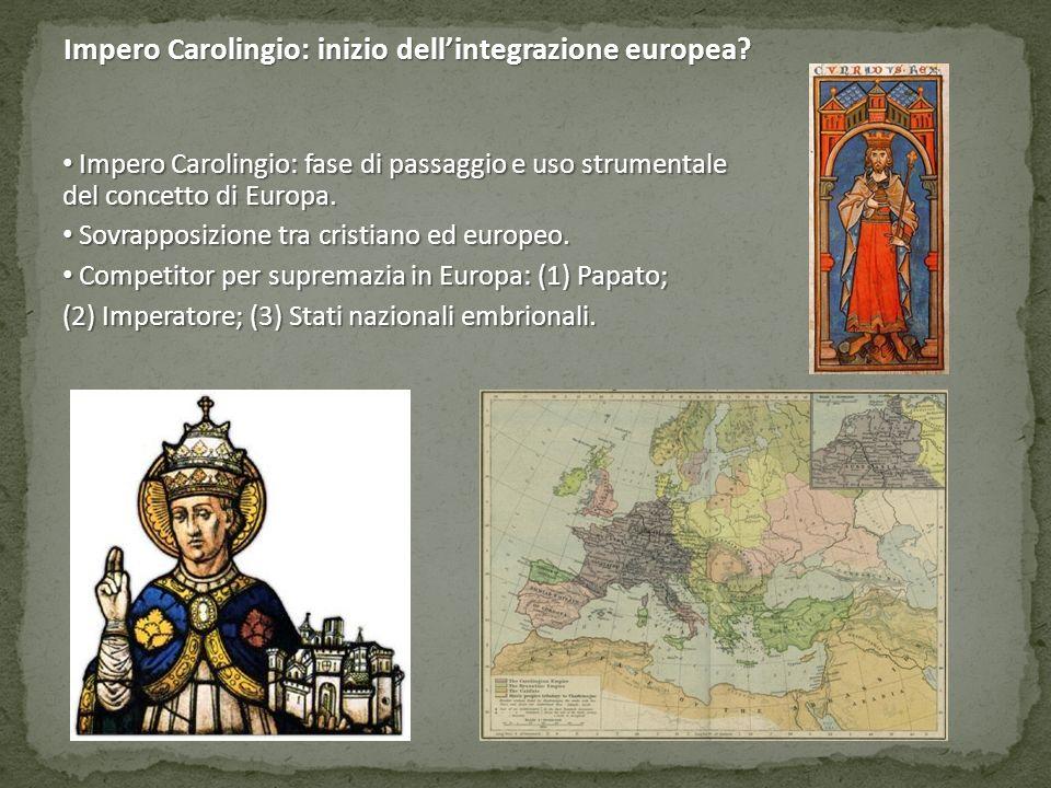 Impero Carolingio: fase di passaggio e uso strumentale del concetto di Europa. Impero Carolingio: fase di passaggio e uso strumentale del concetto di