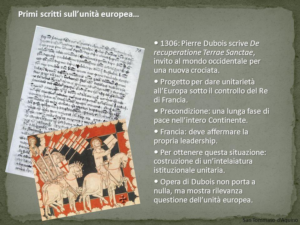San Tommaso d'Aquino 1306: Pierre Dubois scrive De recuperatione Terrae Sanctae, invito al mondo occidentale per una nuova crociata. 1306: Pierre Dubo