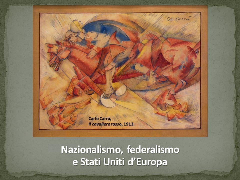 Nazionalismo, federalismo e Stati Uniti d'Europa Carlo Carrà, Il cavaliere rosso, 1913.