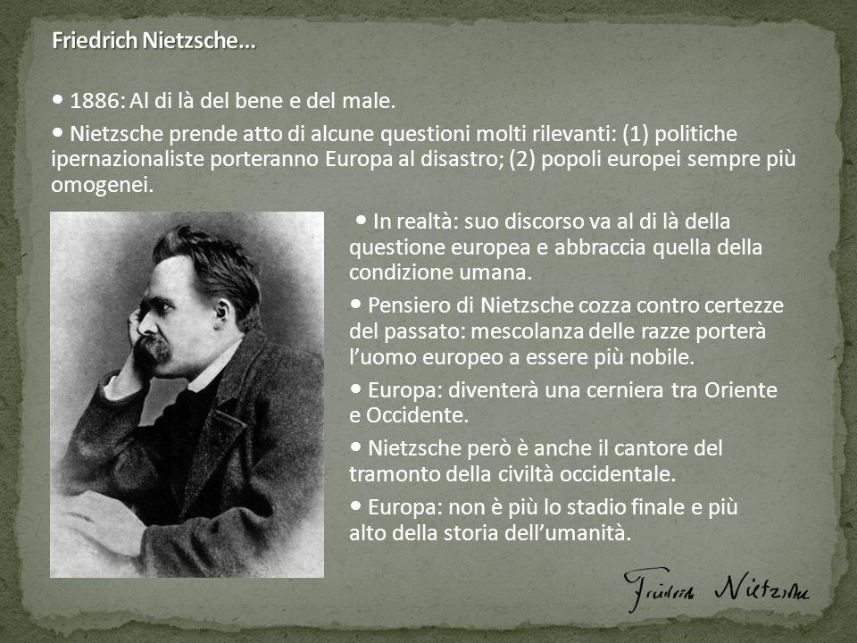 1886: Al di là del bene e del male. Nietzsche prende atto di alcune questioni molti rilevanti: (1) politiche ipernazionaliste porteranno Europa al dis