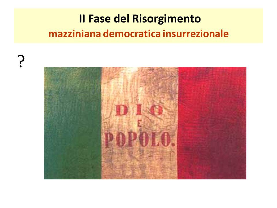 ? II Fase del Risorgimento mazziniana democratica insurrezionale