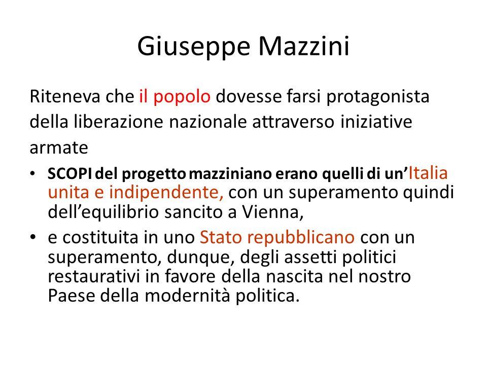 Giuseppe Mazzini Riteneva che il popolo dovesse farsi protagonista della liberazione nazionale attraverso iniziative armate SCOPI del progetto mazzini