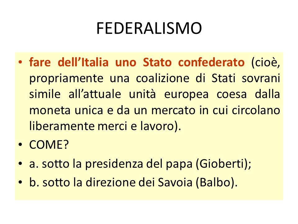 FEDERALISMO fare dell'Italia uno Stato confederato (cioè, propriamente una coalizione di Stati sovrani simile all'attuale unità europea coesa dalla mo