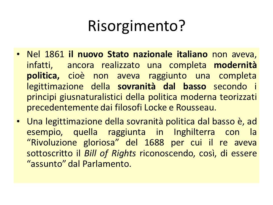 Risorgimento? Nel 1861 il nuovo Stato nazionale italiano non aveva, infatti, ancora realizzato una completa modernità politica, cioè non aveva raggiun