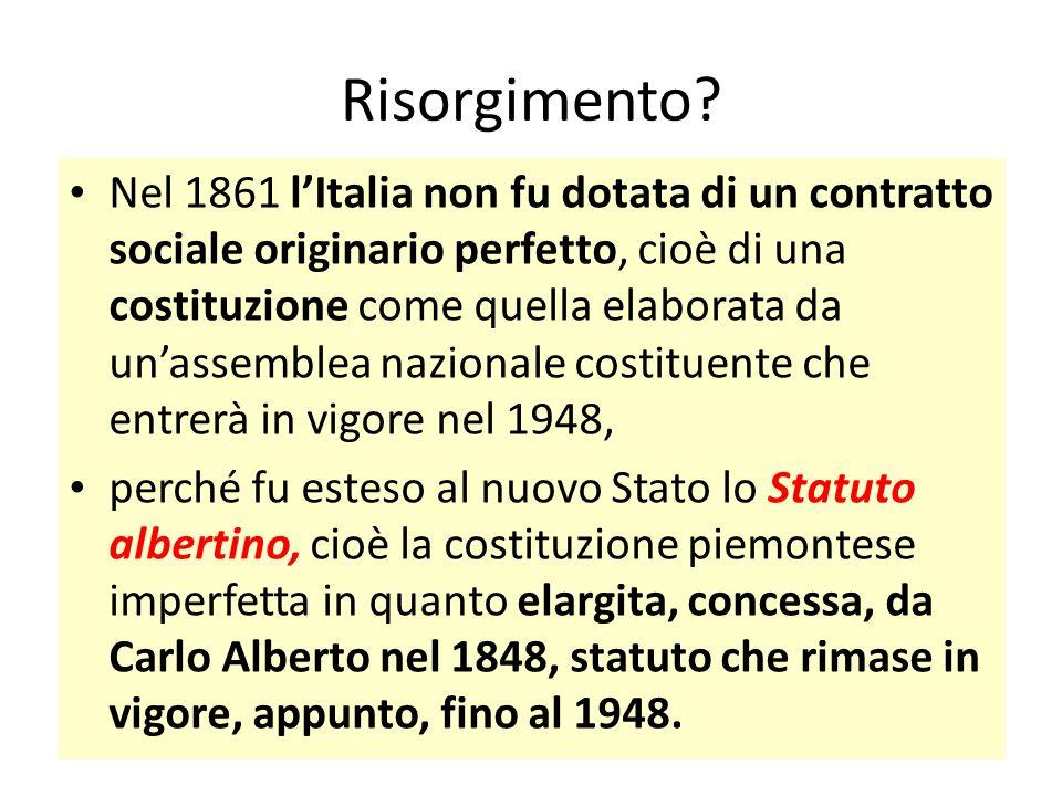 Risorgimento? Nel 1861 l'Italia non fu dotata di un contratto sociale originario perfetto, cioè di una costituzione come quella elaborata da un'assemb