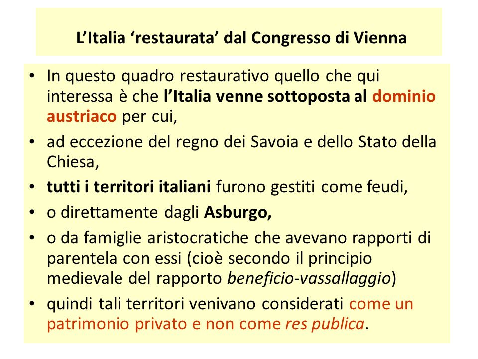 L'Italia 'restaurata' dal Congresso di Vienna In questo quadro restaurativo quello che qui interessa è che l'Italia venne sottoposta al dominio austri