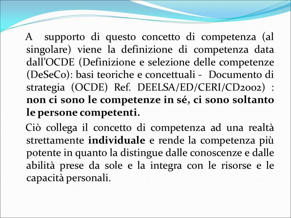 A supporto di questo concetto di competenza (al singolare) viene la definizione di competenza data dall'OCDE (Definizione e selezione delle competenze