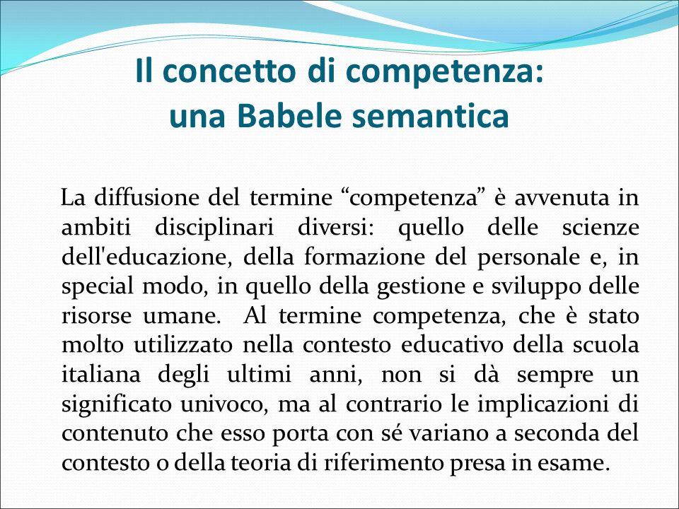 """Il concetto di competenza: una Babele semantica La diffusione del termine """"competenza"""" è avvenuta in ambiti disciplinari diversi: quello delle scienze"""