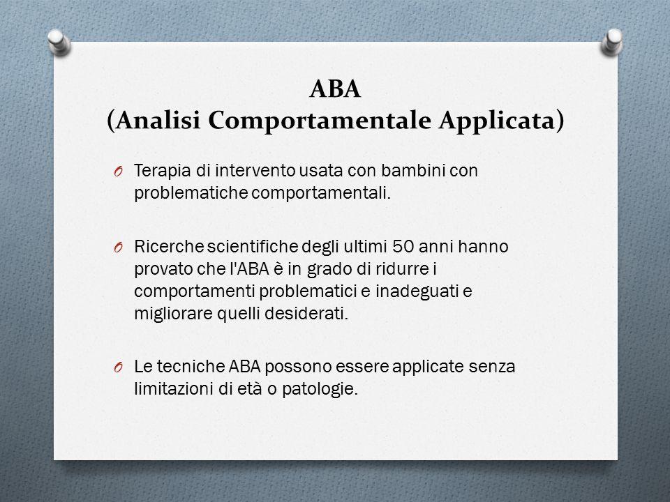 ABA (Analisi Comportamentale Applicata) O Terapia di intervento usata con bambini con problematiche comportamentali. O Ricerche scientifiche degli ult