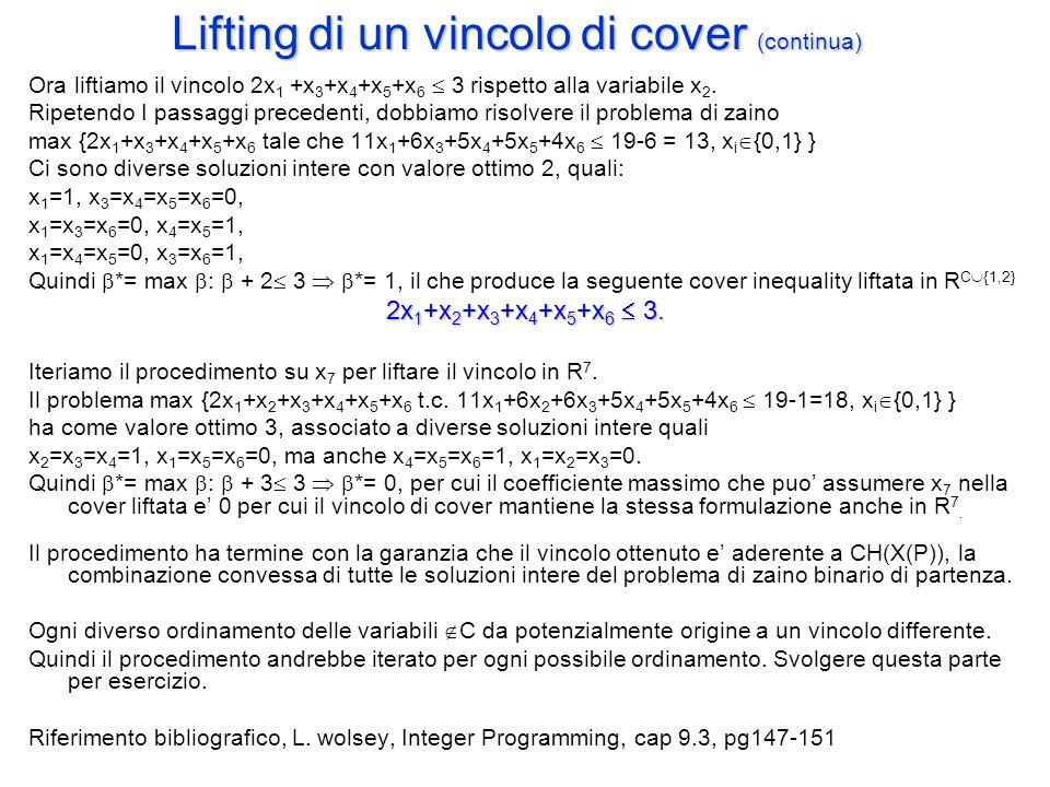 Lifting di un vincolo di cover (continua) Ora liftiamo il vincolo 2x 1 +x 3 +x 4 +x 5 +x 6  3 rispetto alla variabile x 2.